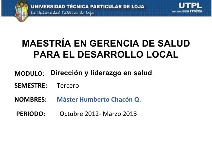MAESTRÍA EN GERENCIA DE SALUD    PARA EL DESARROLLO LOCALMODULO: Dirección y liderazgo en saludSEMESTRE:   TerceroNOMBRES:...