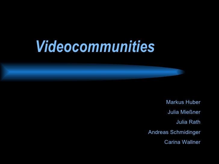 Videocommunities Markus Huber Julia Mießner Julia Rath Andreas Schmidinger Carina Wallner