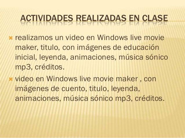ACTIVIDADES REALIZADAS EN CLASE realizamos un video en Windows live movie  maker, titulo, con imágenes de educación  inic...