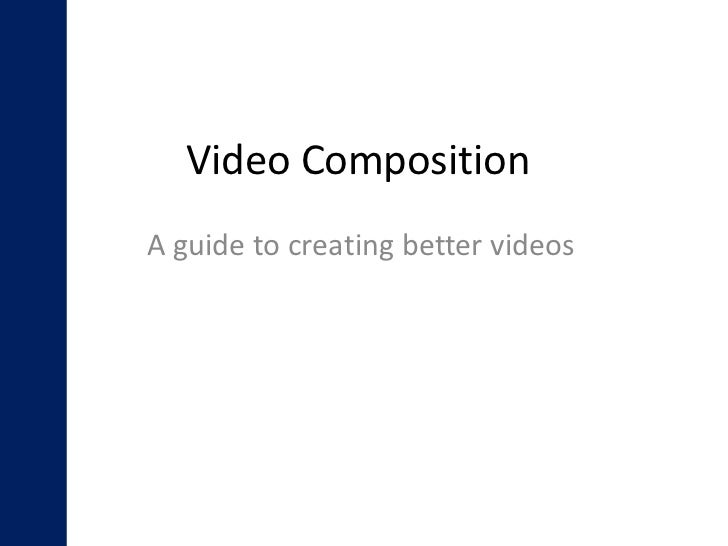 Video CompositionA guide to creating better videos