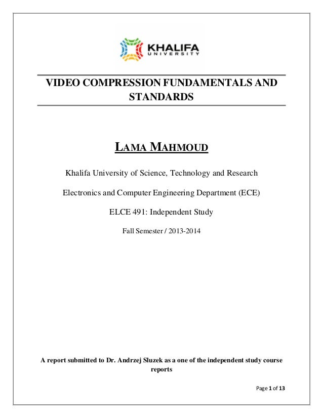 Page 1 of 13 VIDEO COMPRESSION FUNDAMENTALS AND STANDARDS LAMA MAHMOUD Khalifa University of Science, Technology and Resea...