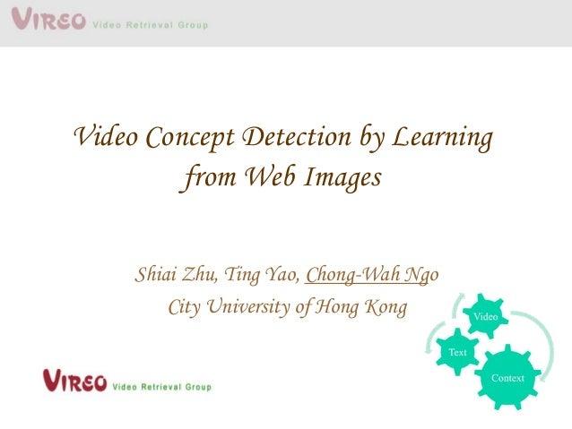 Video Concept Detection by Learning from Web Images Shiai Zhu, Ting Yao, Chong-Wah Ngo City University of Hong Kong