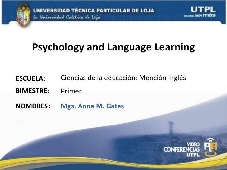 Psychology and LanguageLearning<br />Ciencias de la educación: Mención Inglés<br />ESCUELA:<br />BIMESTRE:<br />Primer<br ...