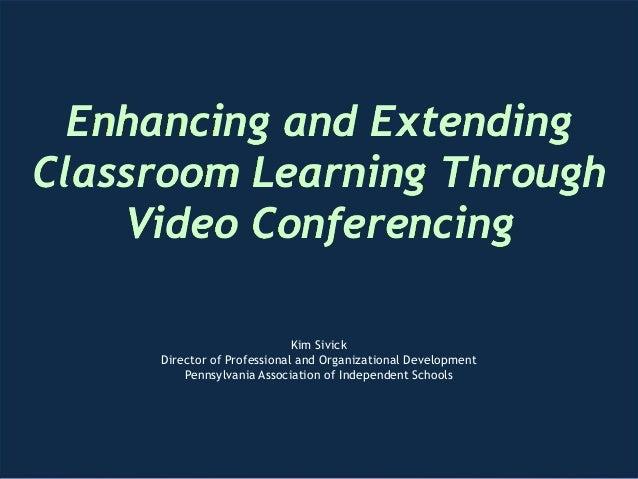 Enhancing and Extending Classroom Learning Through Video Conferencing Lauren Murphy, @Lauren_Murphy5, Fifth Grade Teacher,...