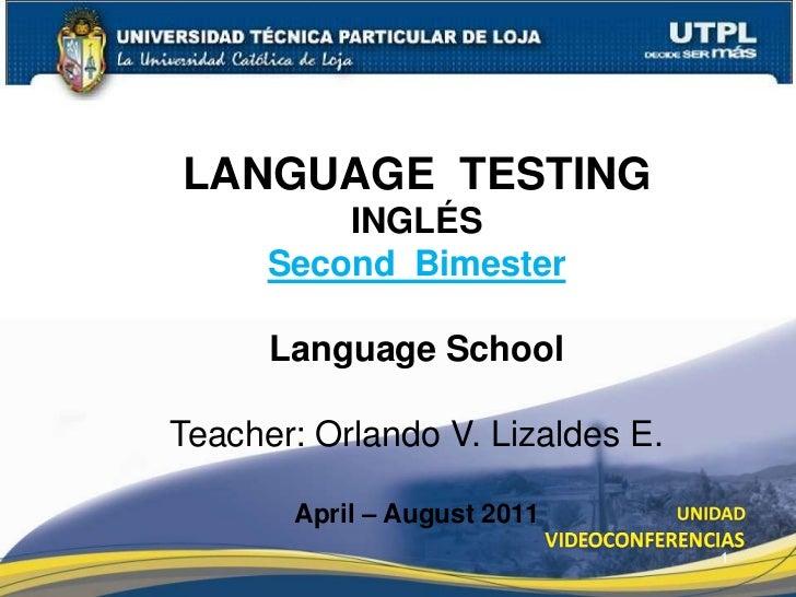 LANGUAGE  TESTING <br />INGLÉS<br />Second  Bimester<br />Language School<br />Teacher: Orlando V. Lizaldes E.<br />April ...