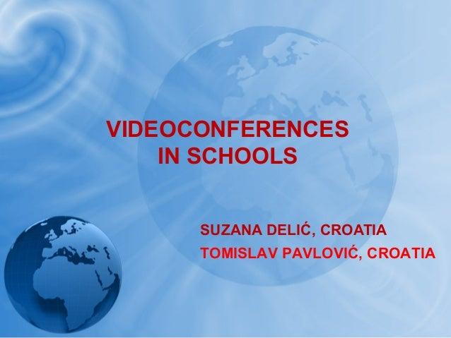 VIDEOCONFERENCES IN SCHOOLS SUZANA DELIĆ, CROATIA TOMISLAV PAVLOVIĆ, CROATIA