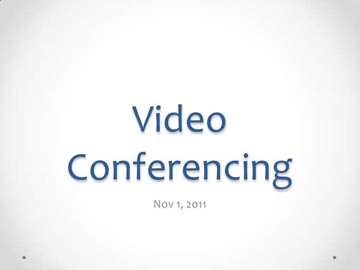 VideoConferencing    Nov 1, 2011
