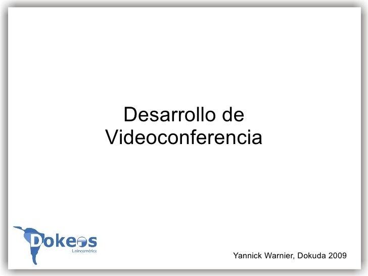 Desarrollo de Videoconferencia                 Yannick Warnier, Dokuda 2009