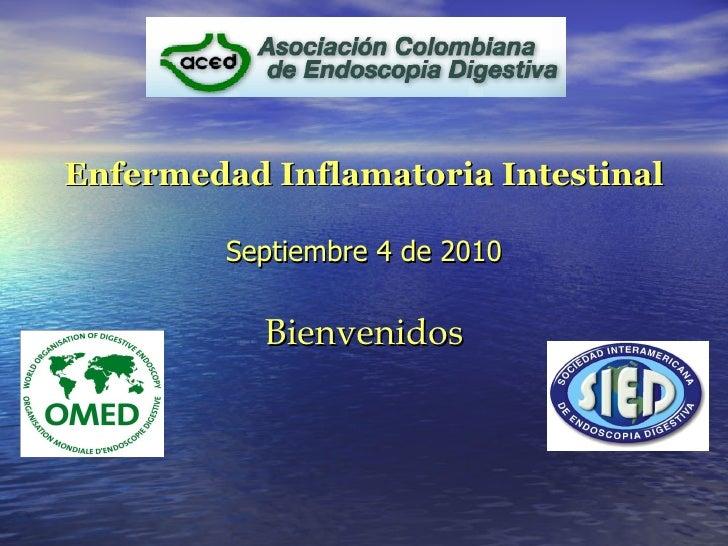 <ul><li>Enfermedad Inflamatoria Intestinal </li></ul><ul><li>Septiembre 4 de 2010 </li></ul><ul><li>Bienvenidos </li></ul>