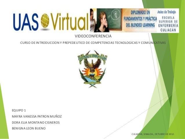 VIDEOCONFERENCIA    CURSO DE INTRODUCCION Y PREPEDEUTICO DE COMPETENCIAS TECNOLOGICAS Y COMUNICATIVASEQUIPO 1MAYRA VANESSA...