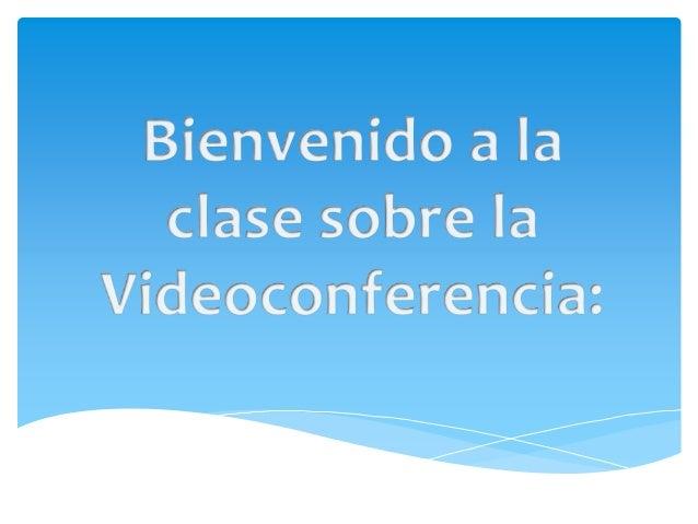 Antes de nada empezaremos viendo que es la videoconferencia:  Comunicación simultanea entre dos o mas interlocutores de a...