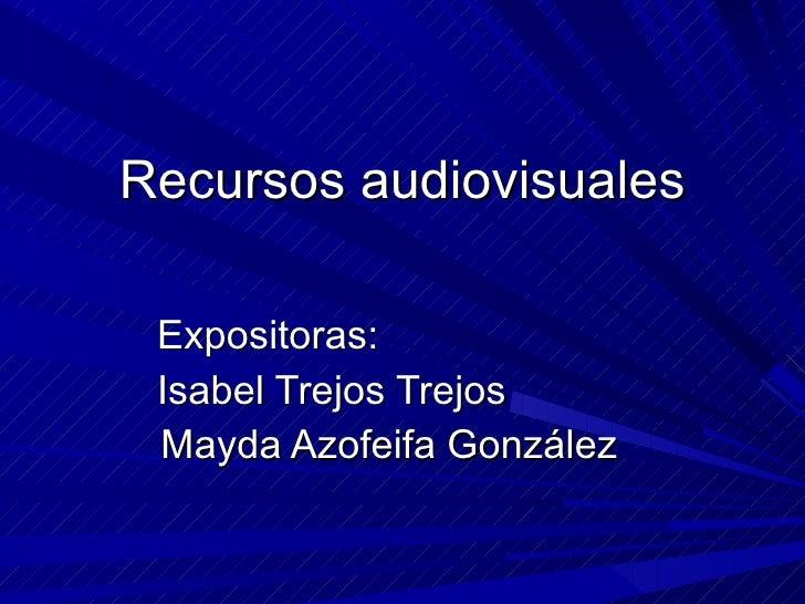 Recursos audiovisuales Expositoras: Isabel Trejos Trejos Mayda Azofeifa González