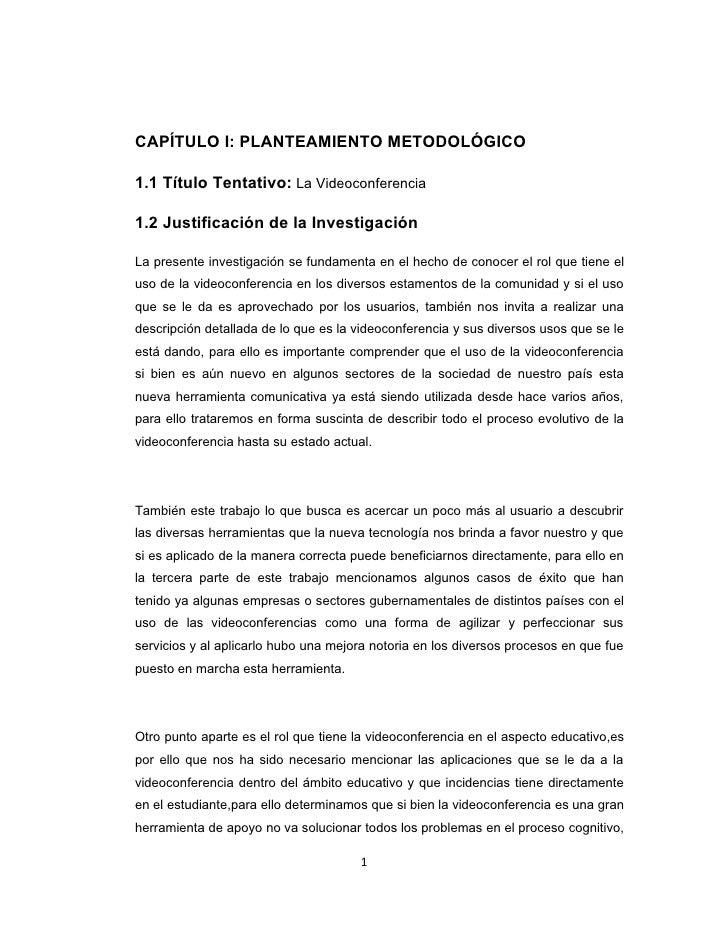 CAPÍTULO I: PLANTEAMIENTO METODOLÓGICO1.1 Título Tentativo: La Videoconferencia1.2 Justificación de la InvestigaciónLa pre...