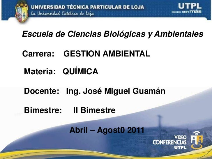 Escuela de Ciencias Biológicas y Ambientales<br />Carrera:GESTION AMBIENTAL<br />Materia:QUÍMICA<br />Docente:Ing. José Mi...