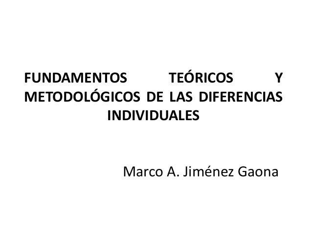 FUNDAMENTOS      TEÓRICOS      YMETODOLÓGICOS DE LAS DIFERENCIAS         INDIVIDUALES            Marco A. Jiménez Gaona