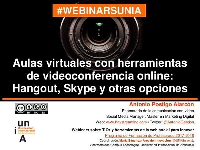 #WEBINARSUNIA Antonio Postigo Alarcón Enamorado de la comunicación con vídeo Social Media Manager, Máster en Marketing Dig...