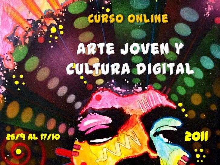 Curso online<br />Arte joven ycultura digital<br />2011<br /> 26/9 al 17/10 <br />