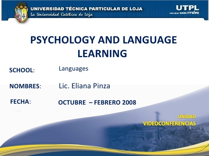 SCHOOL : NOMBRES : PSYCHOLOGY AND LANGUAGE LEARNING  FECHA : OCTUBRE  – FEBRERO 2008 Lic. Eliana Pinza Languages