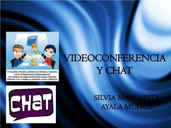 VIDEOCONFERENCIA Y CHAT<br />SILVIA MARGARITA AYALA MUÑOZ<br />