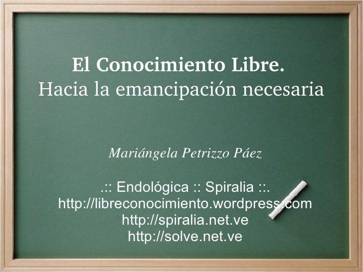 ElConocimientoLibre. Hacialaemancipaciónnecesaria            Mariángela Petrizzo Páez             .:: Endológica :: ...