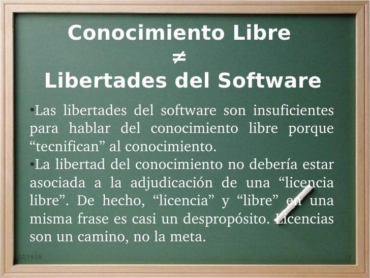 Conocimiento Libre                      ≠            Libertades del Software    ●     Las libertades del software son...