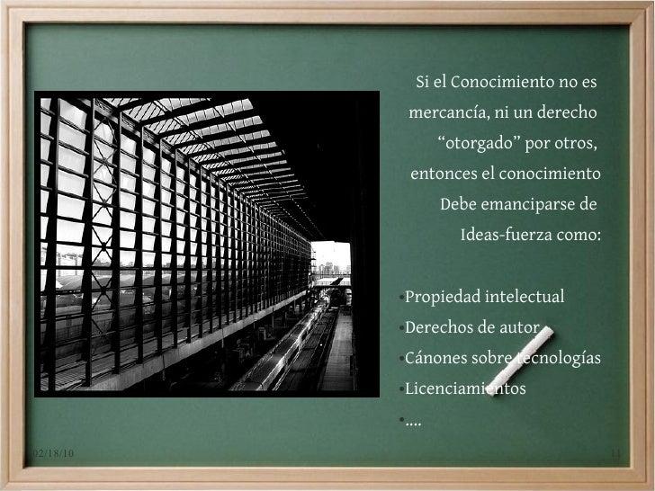 """Si el Conocimiento no es                mercancía, ni un derecho                   """"otorgado"""" por otros,                en..."""