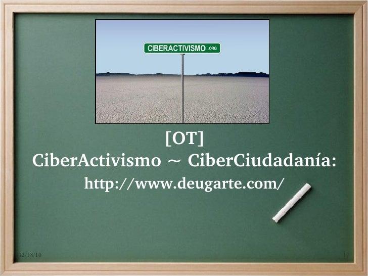[OT]     CiberActivismo~CiberCiudadanía:            http://www.deugarte.com/    02/18/10                                ...