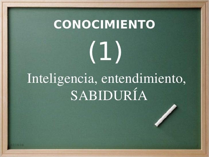 CONOCIMIENTO                       (1)            Inteligencia,entendimiento,                    SABIDURÍA   02/18/10   ...
