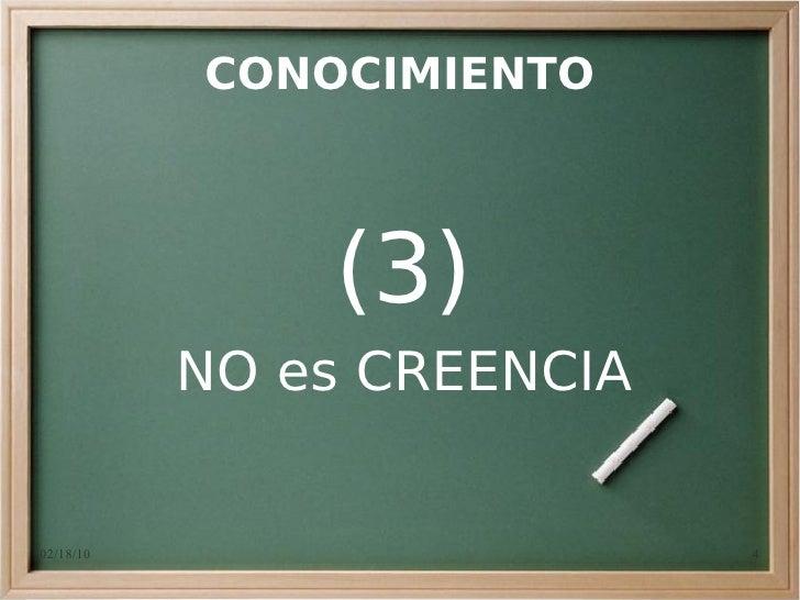 CONOCIMIENTO                   (3)            NO es CREENCIA   02/18/10                    4