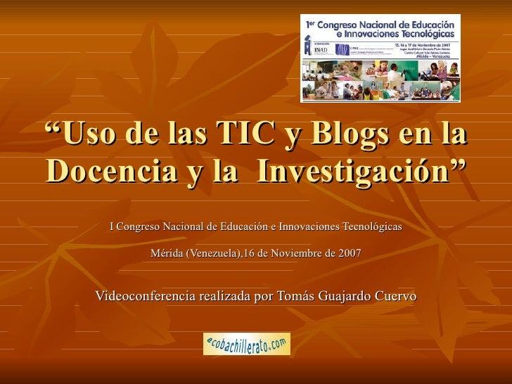 """"""" Uso de las TIC y Blogs en la Docencia y la  Investigación"""" I Congreso Nacional de Educación e Innovaciones Tecnológicas ..."""