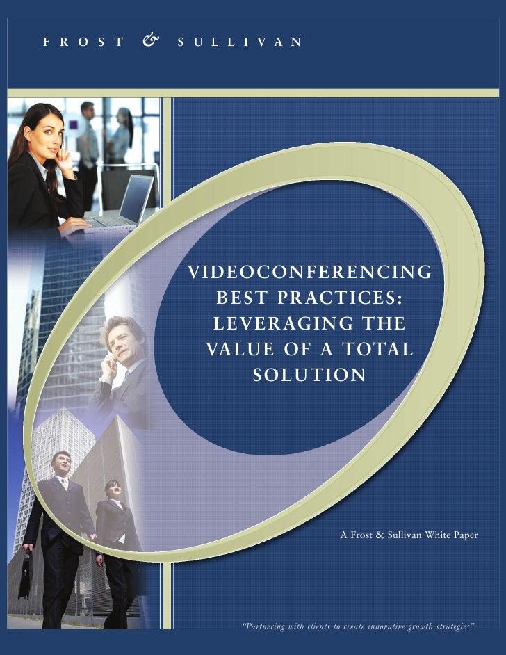VIDEOCONFERENCING   B E S T P R AC T I C E S :   L E V E R AG I N G T H E  VA L U E O F A TOTA L        SOLUTION          ...