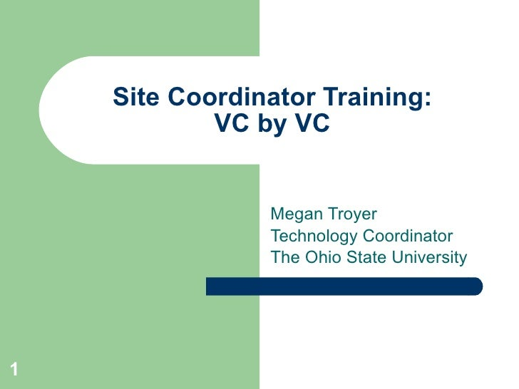 Site Coordinator Training: VC by VC Megan Troyer Technology Coordinator The Ohio State University