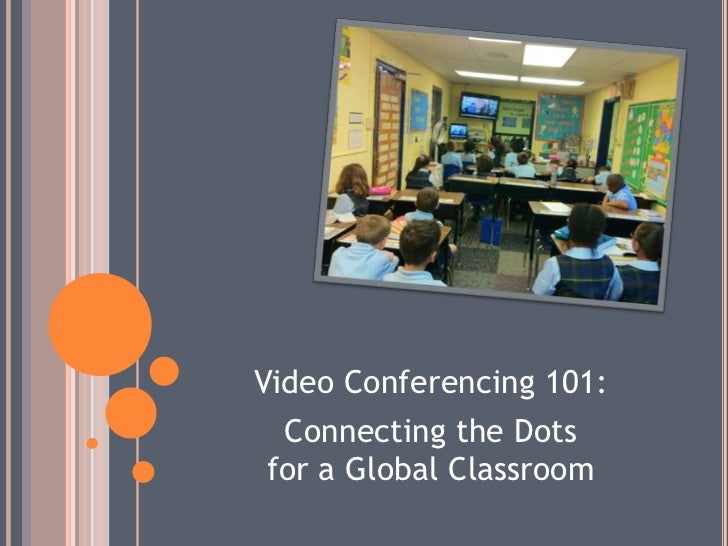 Video Conferencing 101:  Connecting the Dots for a Global Classroom