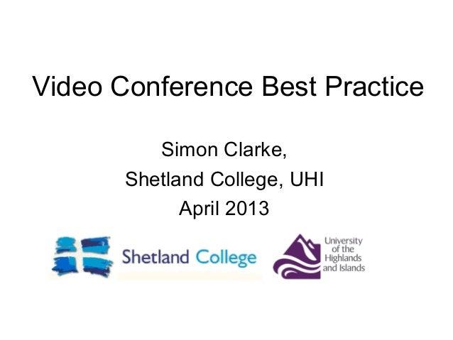 Video Conference Best PracticeSimon Clarke,Shetland College, UHIApril 2013
