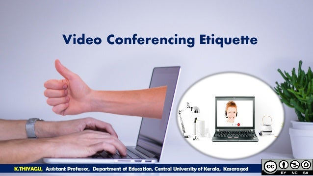K.THIYAGU, Assistant Professor, Department of Education, Central University of Kerala, Kasaragod Video Conferencing Etique...