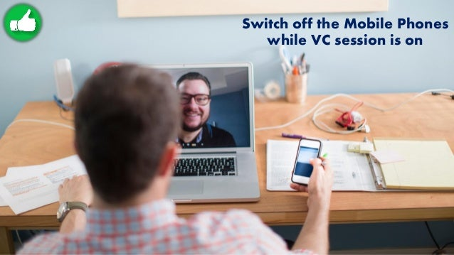Switch off the Mobile Phones while VC session is on