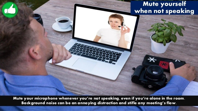 Mute yourself when not speaking Mute your microphone whenever you're not speaking, even if you're alone in the room. Backg...