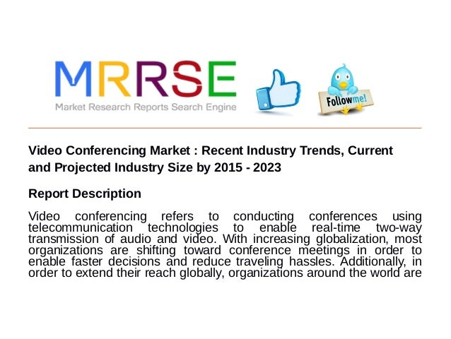 Video Conferencing Market : Recent Industry Trends, Current and Projected Industry Size by 2015 - 2023 Report Description ...