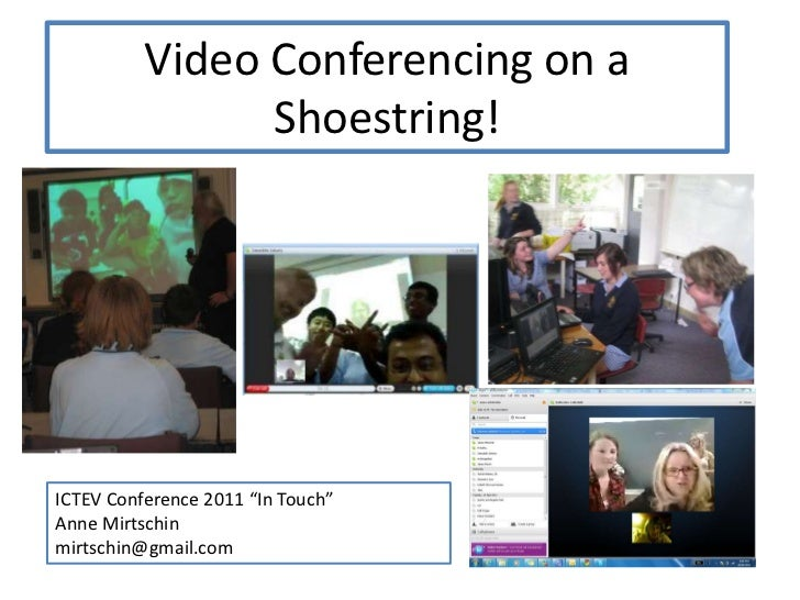 """Video Conferencing on a Shoestring!<br />ICTEV Conference 2011 """"In Touch""""<br />Anne Mirtschin<br />mirtschin@gmail.com<br />"""
