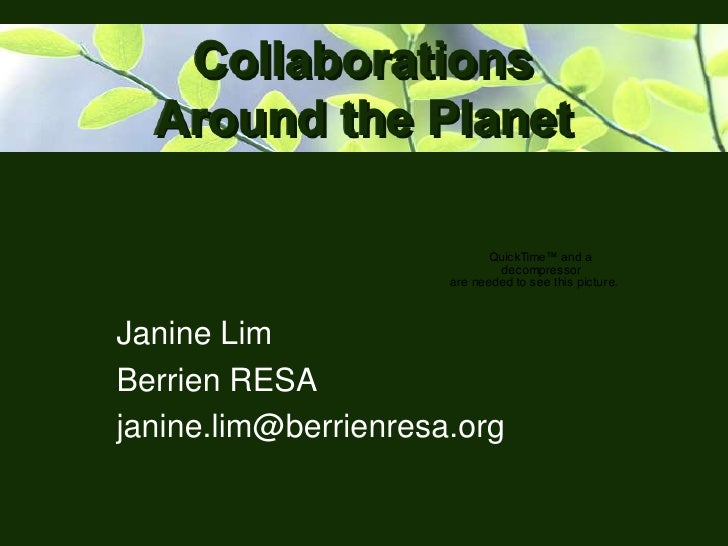 Collaborations Around the Planet<br />Janine Lim<br />Berrien RESA<br />janine.lim@berrienresa.org<br />