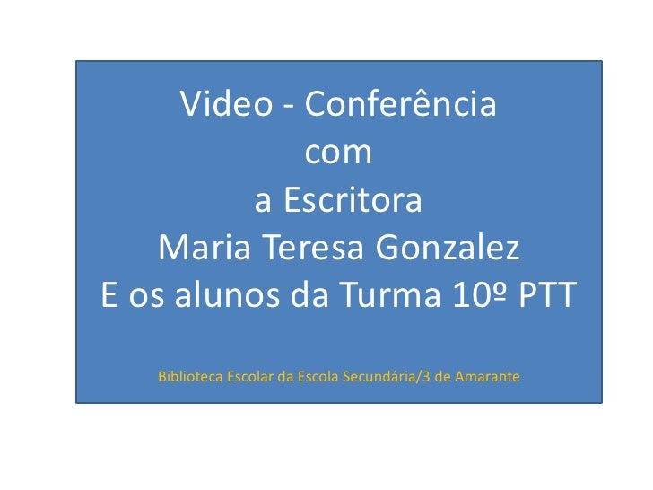 Video - Conferência             com         a Escritora   Maria Teresa GonzalezE os alunos da Turma 10º PTT   Biblioteca E...