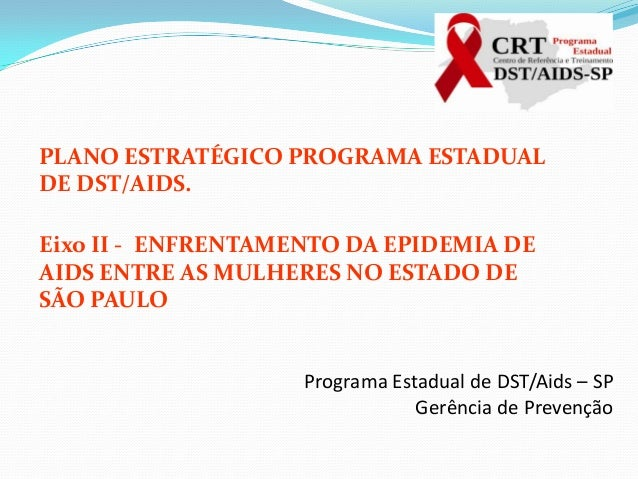 PLANO ESTRATÉGICO PROGRAMA ESTADUAL DE DST/AIDS. Eixo II - ENFRENTAMENTO DA EPIDEMIA DE AIDS ENTRE AS MULHERES NO ESTADO D...