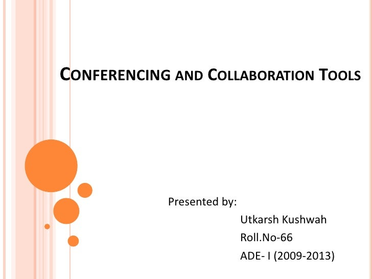 Conferencing and Collaboration Tools<br />Presented by:<br />                          Utkarsh Kushwah<br />              ...