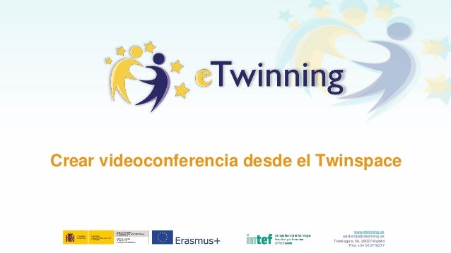 Crear videoconferencia desde el Twinspace www.etwinning.es asistencia@etwinning.es Torrelaguna 58, 28027 Madrid Tfno: +34 ...