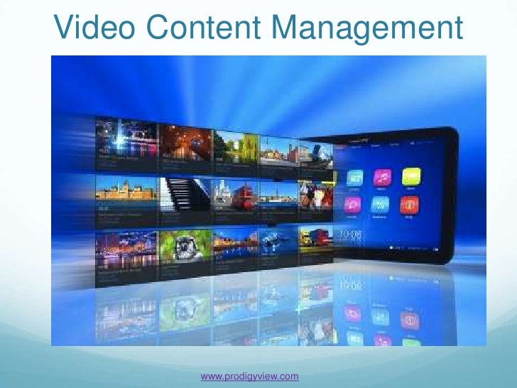 Video Content Management        www.prodigyview.com