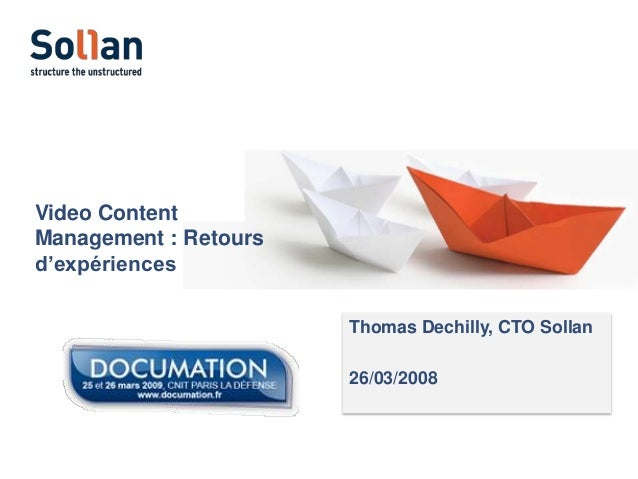 Video Content Management : Retours d'expériences Thomas Dechilly, CTO Sollan 26/03/2008