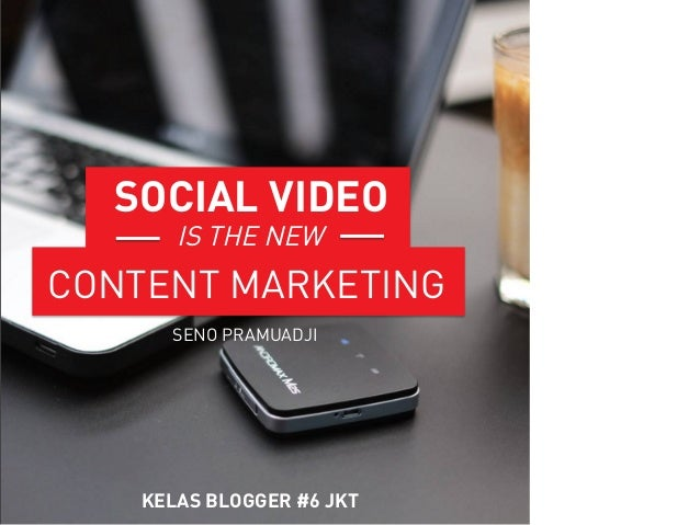 KELAS BLOGGER #6 JKT CONTENT MARKETING IS THE NEW SOCIAL VIDEO SENO PRAMUADJI