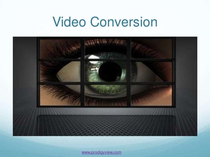 Video Conversion    www.prodigyview.com