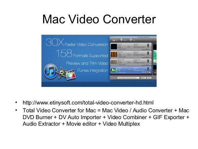 Mac Video Converter • http://www.etinysoft.com/total-video-converter-hd.html • Total Video Converter for Mac = Mac Video /...