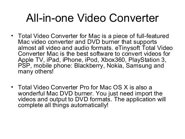 All-in-one Video Converter • Total Video Converter for Mac is a piece of full-featured Mac video converter and DVD burner ...